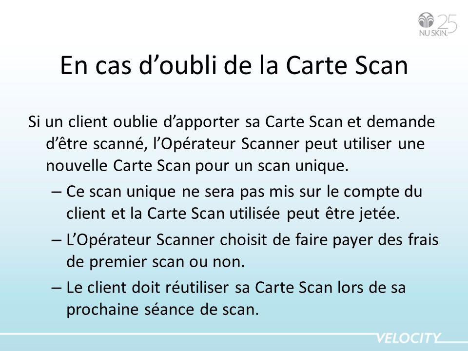 En cas doubli de la Carte Scan Si un client oublie dapporter sa Carte Scan et demande dêtre scanné, lOpérateur Scanner peut utiliser une nouvelle Cart