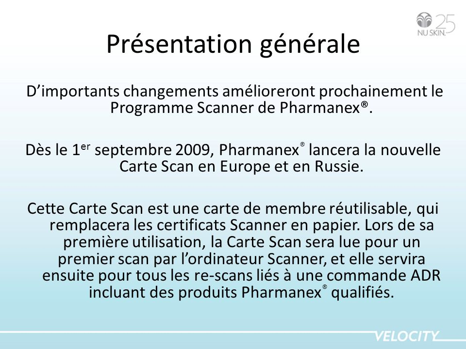 Présentation générale Dimportants changements amélioreront prochainement le Programme Scanner de Pharmanex®. Dès le 1 er septembre 2009, Pharmanex ® l