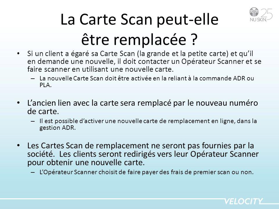 La Carte Scan peut-elle être remplacée ? Si un client a égaré sa Carte Scan (la grande et la petite carte) et quil en demande une nouvelle, il doit co