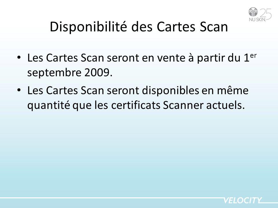 Disponibilité des Cartes Scan Les Cartes Scan seront en vente à partir du 1 er septembre 2009. Les Cartes Scan seront disponibles en même quantité que