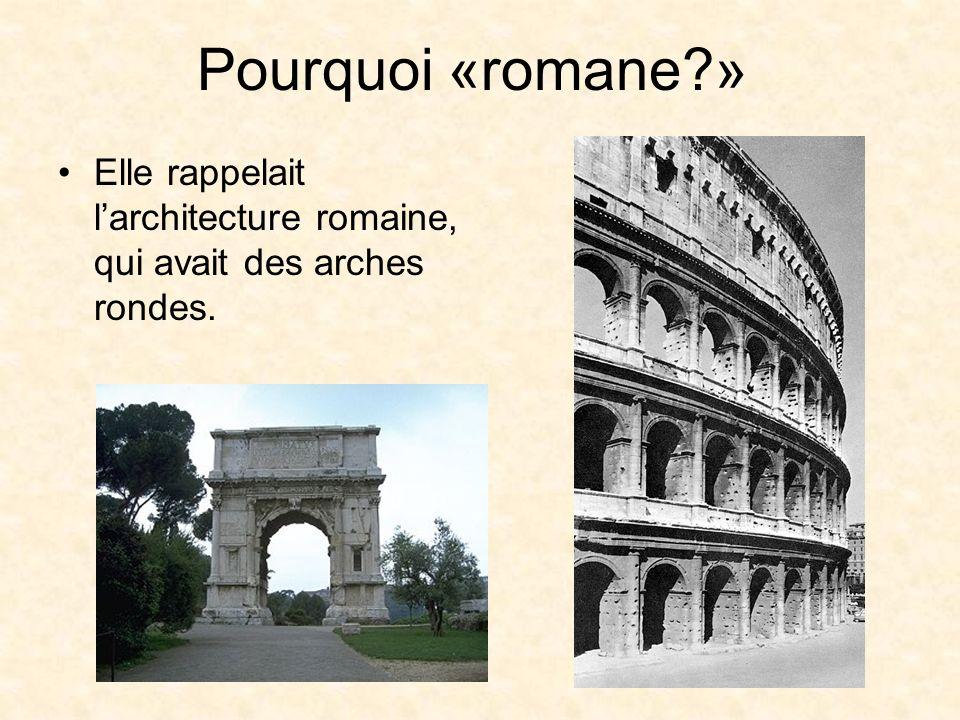Pourquoi «romane?» Elle rappelait larchitecture romaine, qui avait des arches rondes.