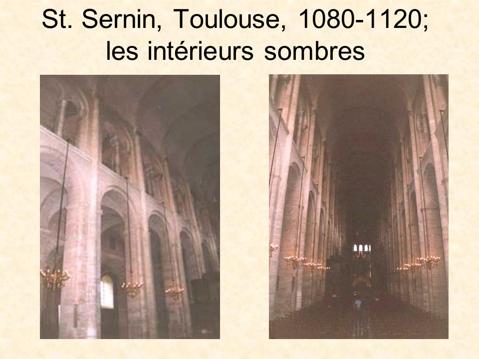 St. Sernin, Toulouse, 1080-1120; les intérieurs sombres