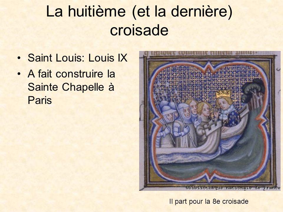 La huitième (et la dernière) croisade Saint Louis: Louis IX A fait construire la Sainte Chapelle à Paris Il part pour la 8e croisade