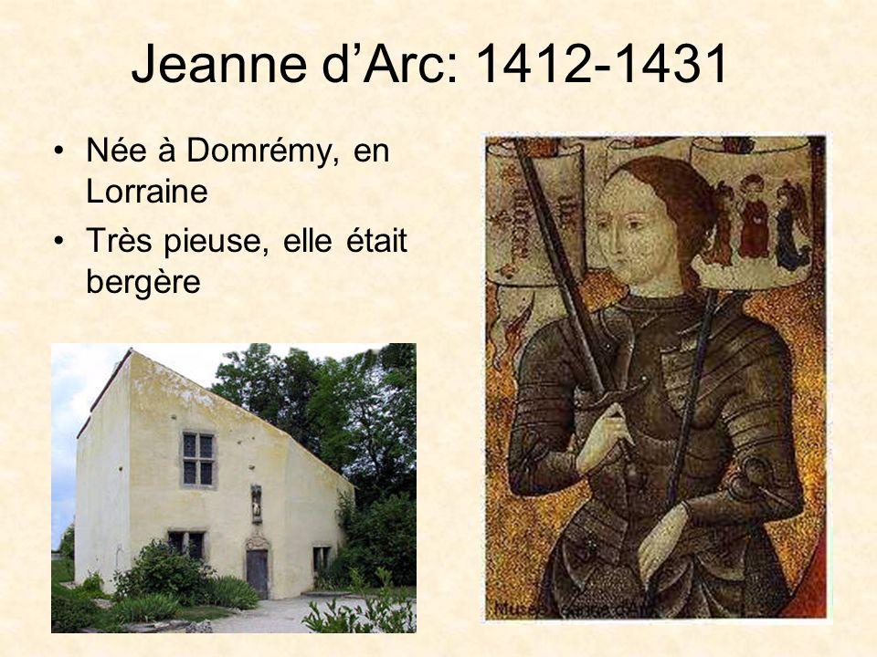 Jeanne dArc: 1412-1431 Née à Domrémy, en Lorraine Très pieuse, elle était bergère