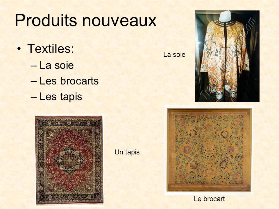 Produits nouveaux Textiles: –La soie –Les brocarts –Les tapis Le brocart Un tapis La soie