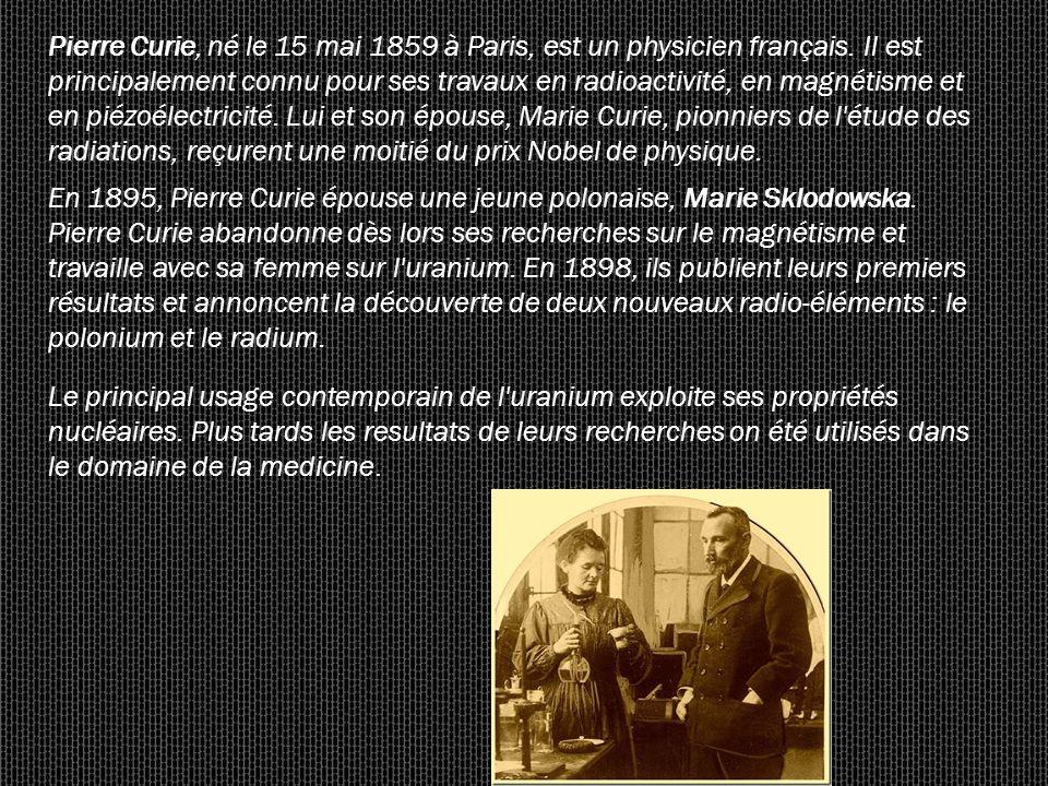 Pierre Curie, né le 15 mai 1859 à Paris, est un physicien français. Il est principalement connu pour ses travaux en radioactivité, en magnétisme et en