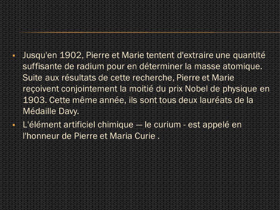 Jusqu'en 1902, Pierre et Marie tentent d'extraire une quantité suffisante de radium pour en déterminer la masse atomique. Suite aux résultats de cette