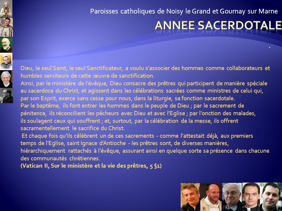 Paroisses catholiques de Noisy le Grand et Gournay sur Marne Le prêtre, ministre des sacrements. Voulez-vous célébrer avec foi les mystères du Christ,