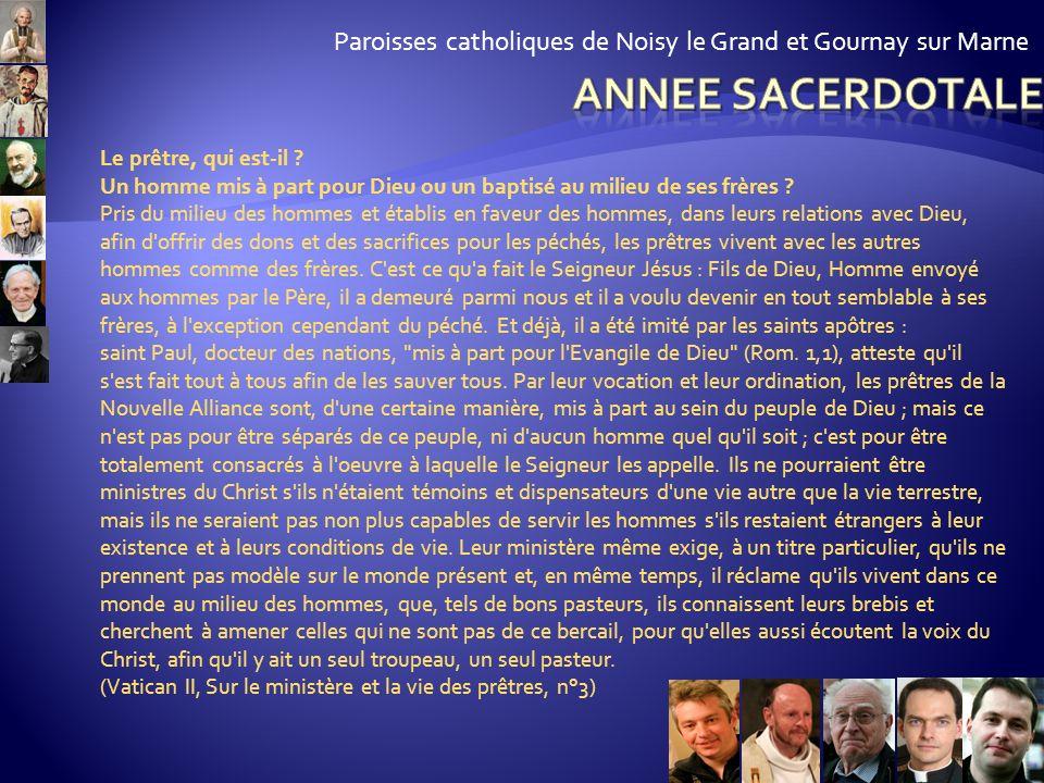 Paroisses catholiques de Noisy le Grand et Gournay sur Marne Le 19 juin 2009 le Pape Benoît XVI à ouvert lAnnée Sacerdotale. Cette année est aussi le