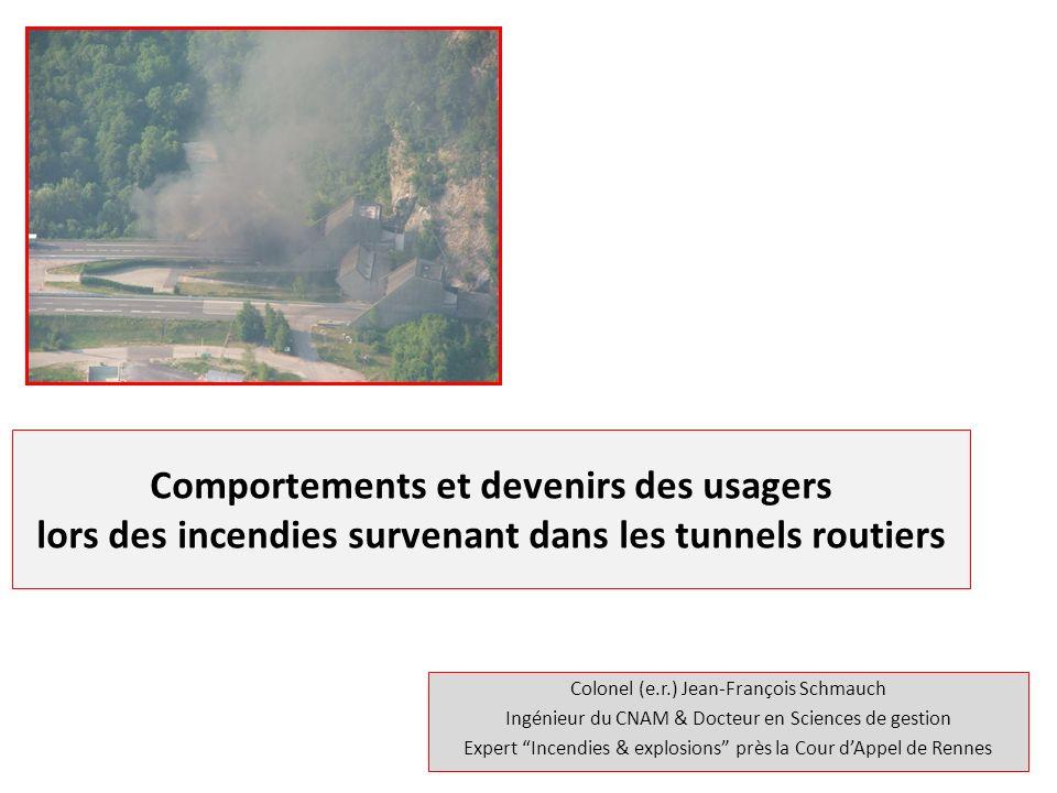Colonel (e.r.) Jean-François Schmauch Ingénieur du CNAM & Docteur en Sciences de gestion Expert Incendies & explosions près la Cour dAppel de Rennes Peut-on survivre aux incendies survenant dans les tunnels routiers ?
