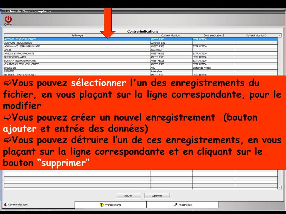 Vous pouvez sélectionner l un des enregistrements du fichier, en vous plaçant sur la ligne correspondante, pour le modifier Vous pouvez créer un nouvel enregistrement (bouton ajouter et entrée des données) Vous pouvez détruire lun de ces enregistrements, en vous plaçant sur la ligne correspondante et en cliquant sur le bouton supprimer