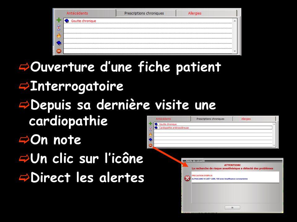 Ouverture dune fiche patient Interrogatoire Depuis sa dernière visite une cardiopathie On note Un clic sur licône Direct les alertes