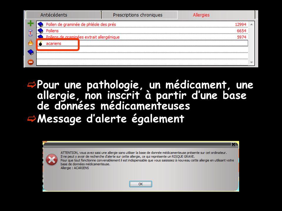 Pour une pathologie, un médicament, une allergie, non inscrit à partir dune base de données médicamenteuses Message dalerte également