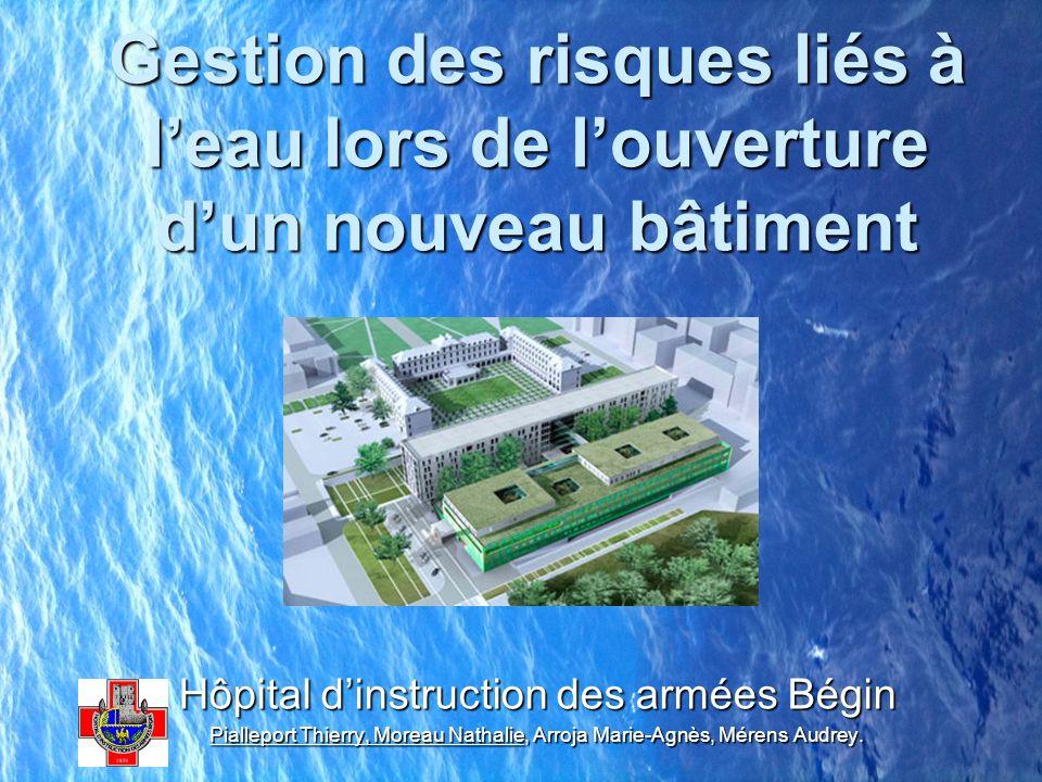 Gestion des risques liés à leau lors de louverture dun nouveau bâtiment Hôpital dinstruction des armées Bégin Pialleport Thierry, Moreau Nathalie, Arr