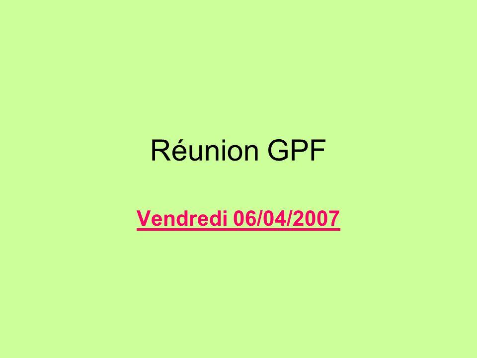 Réunion GPF Vendredi 06/04/2007