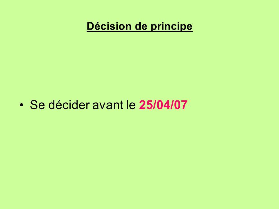 Décision de principe Se décider avant le 25/04/07