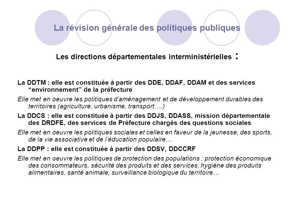 La révision générale des politiques publiques Les directions départementales interministérielles : La DDTM : elle est constituée à partir des DDE, DDA