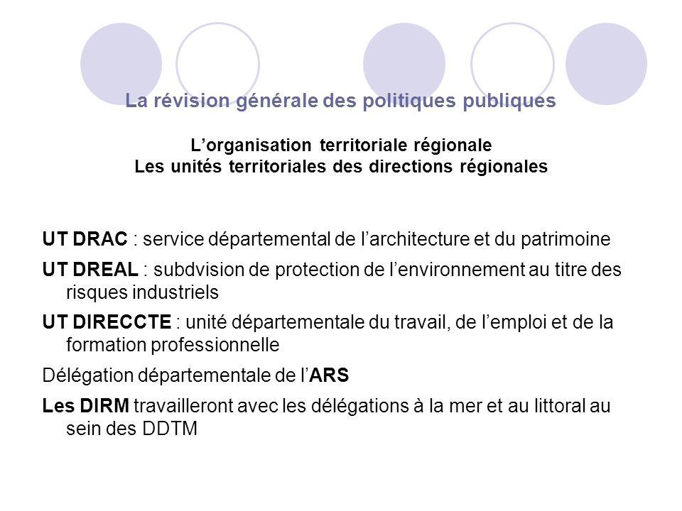 La révision générale des politiques publiques Lorganisation territoriale régionale Les unités territoriales des directions régionales UT DRAC : servic