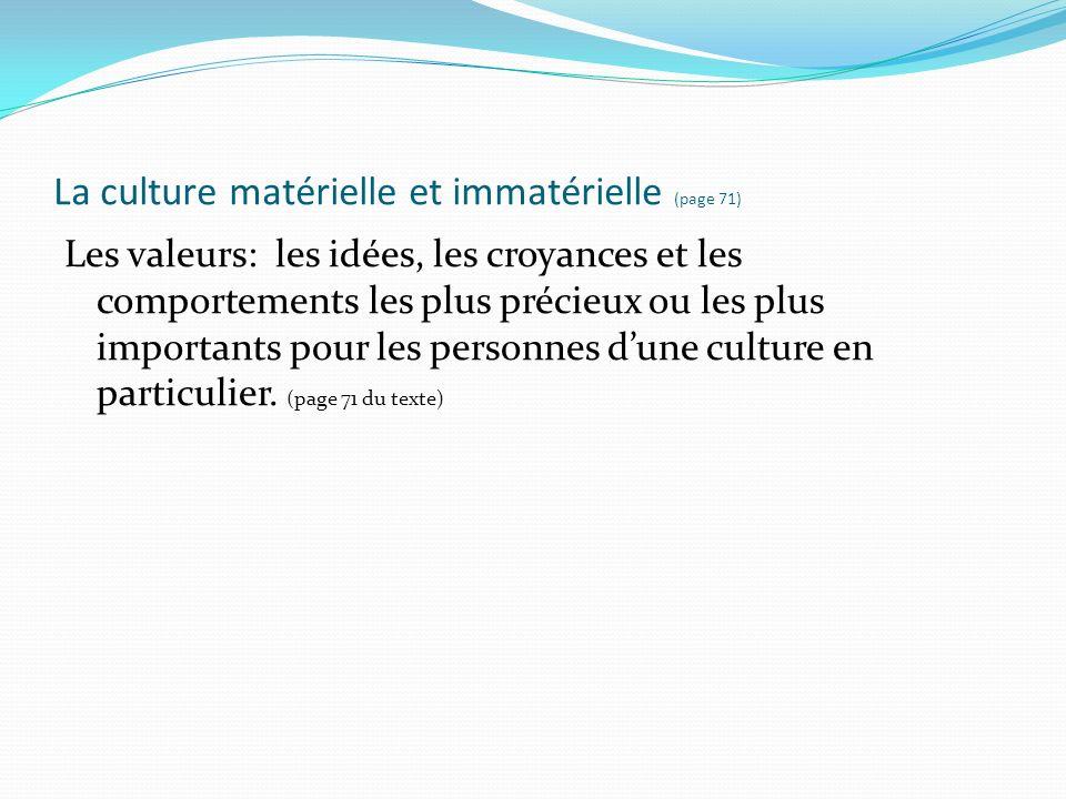 La culture matérielle et immatérielle (page 71) Les valeurs: les idées, les croyances et les comportements les plus précieux ou les plus importants po