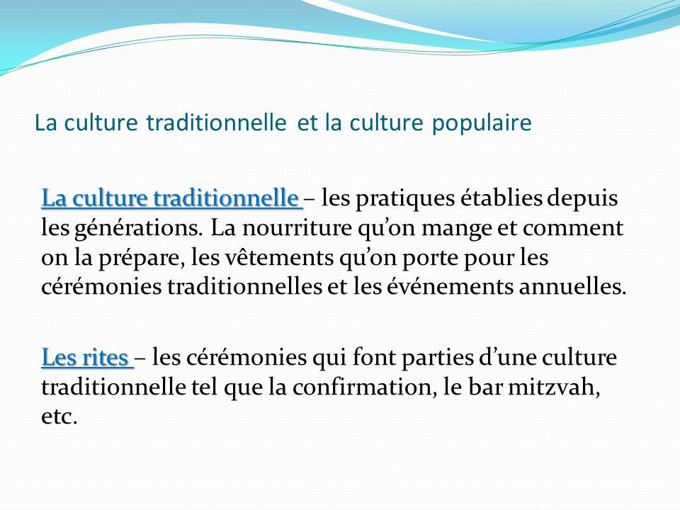 La culture traditionnelle et la culture populaire La culture traditionnelle La culture traditionnelle – les pratiques établies depuis les générations.
