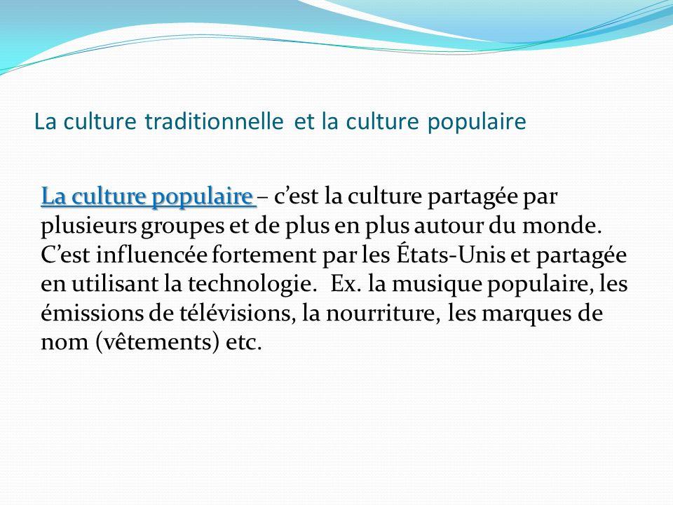 La culture traditionnelle et la culture populaire La culture populaire La culture populaire – cest la culture partagée par plusieurs groupes et de plu