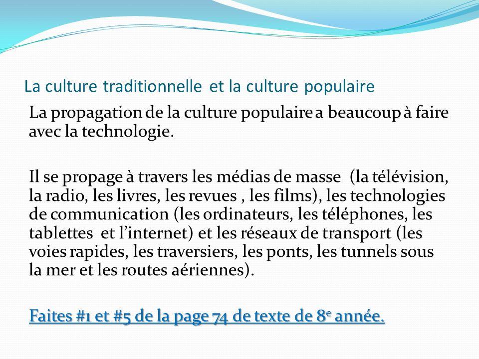 La culture traditionnelle et la culture populaire La propagation de la culture populaire a beaucoup à faire avec la technologie. Il se propage à trave