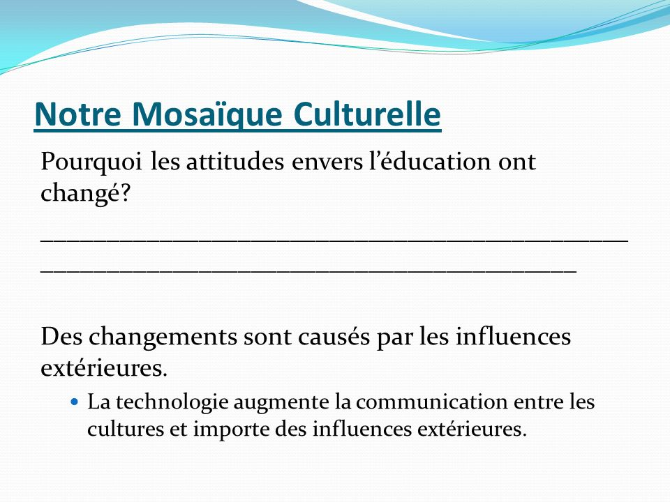 Notre Mosaïque Culturelle Pourquoi les attitudes envers léducation ont changé? _____________________________________________ _________________________