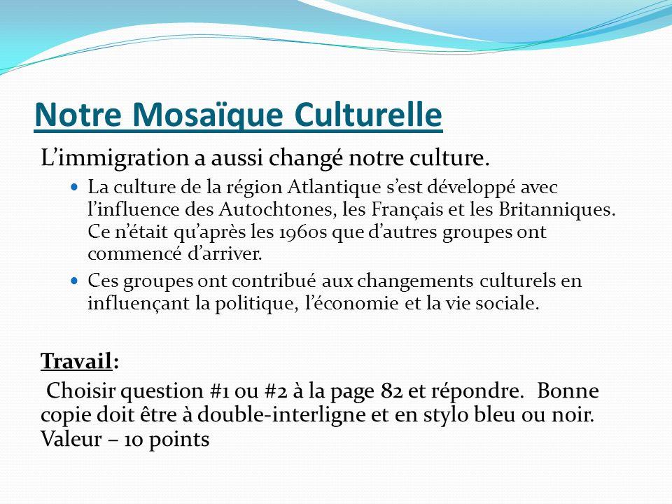 Notre Mosaïque Culturelle Limmigration a aussi changé notre culture. La culture de la région Atlantique sest développé avec linfluence des Autochtones