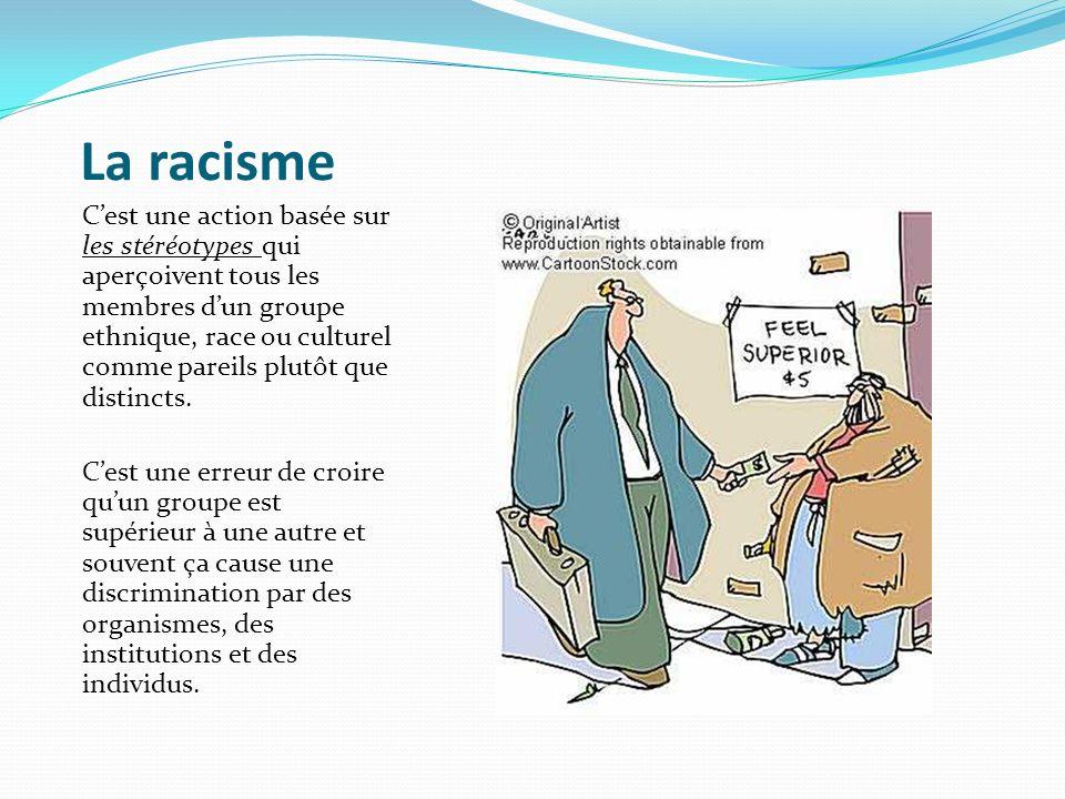 La racisme Cest une action basée sur les stéréotypes qui aperçoivent tous les membres dun groupe ethnique, race ou culturel comme pareils plutôt que d