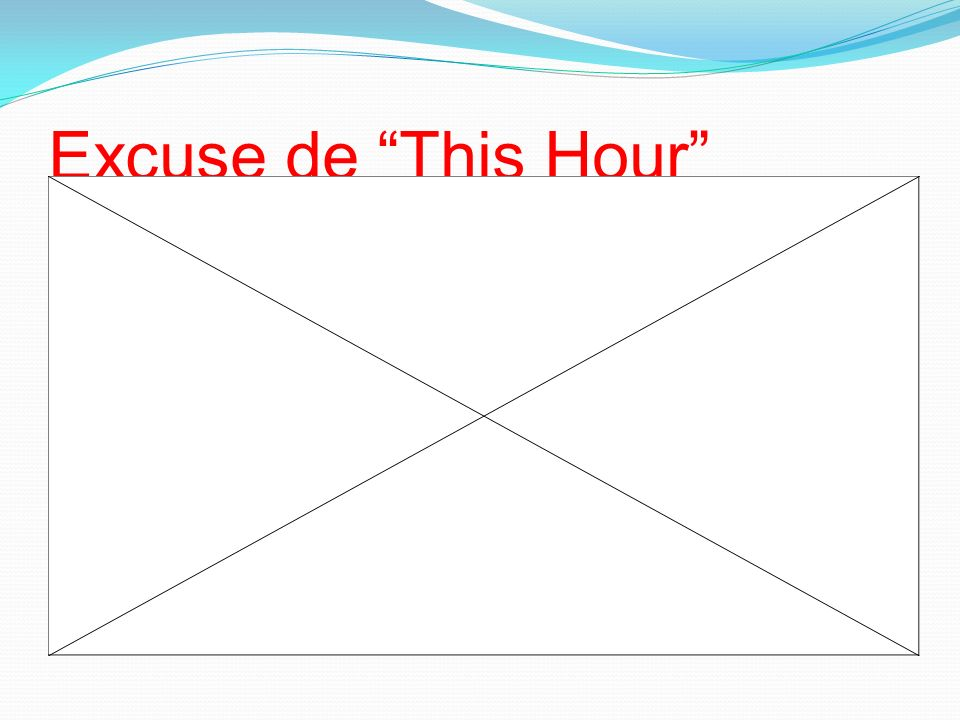 Excuse de This Hour