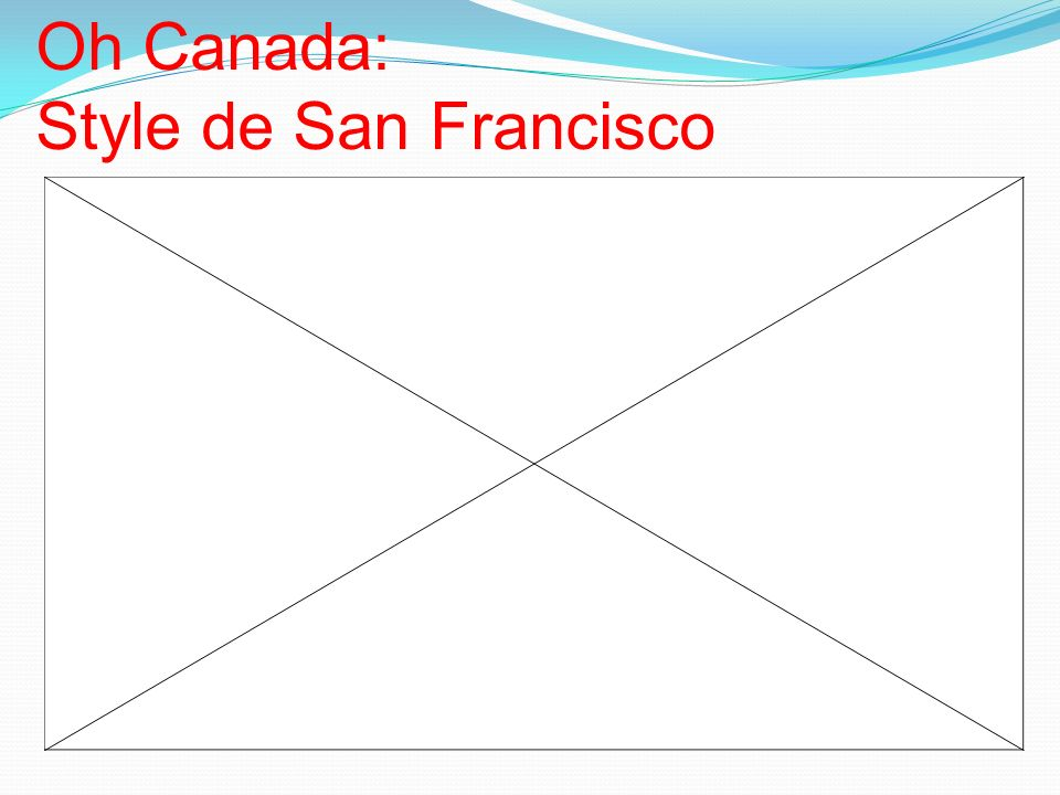 Oh Canada: Style de San Francisco