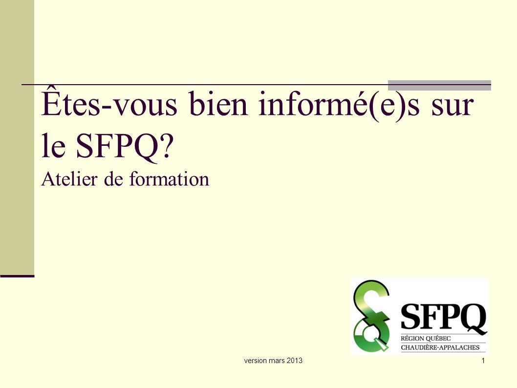 version mars 20131 Êtes-vous bien informé(e)s sur le SFPQ? Atelier de formation