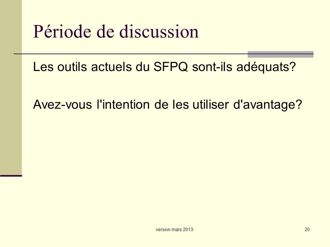 20 Période de discussion Les outils actuels du SFPQ sont-ils adéquats.