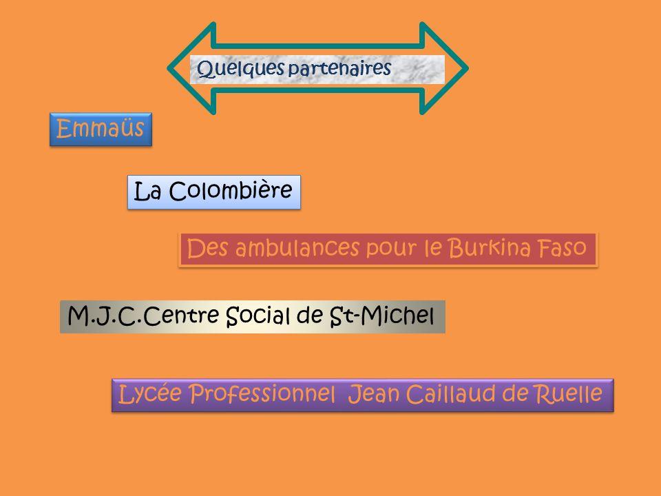 Quelques partenaires Emmaüs La Colombière Des ambulances pour le Burkina Faso M.J.C.Centre Social de St-Michel Lycée Professionnel Jean Caillaud de Ruelle