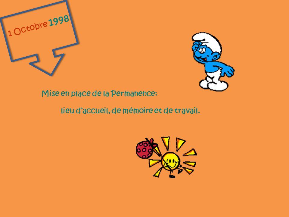 1 Octobre 1998 Mise en place de la Permanence: lieu daccueil, de mémoire et de travail.