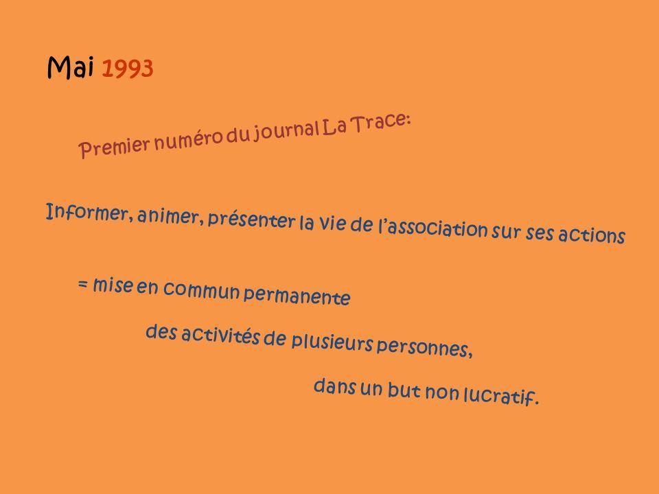 Mai 1993 Premier numéro du journal La Trace: Informer, animer, présenter la vie de lassociation sur ses actions = mise en commun permanente des activi