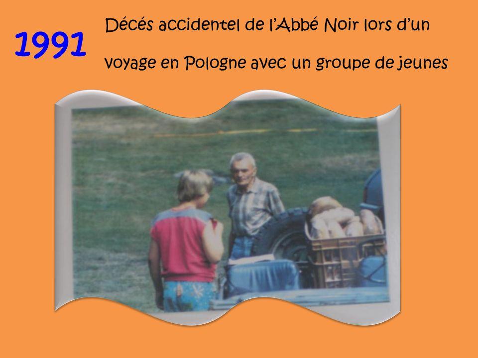 1991 Décés accidentel de lAbbé Noir lors dun voyage en Pologne avec un groupe de jeunes