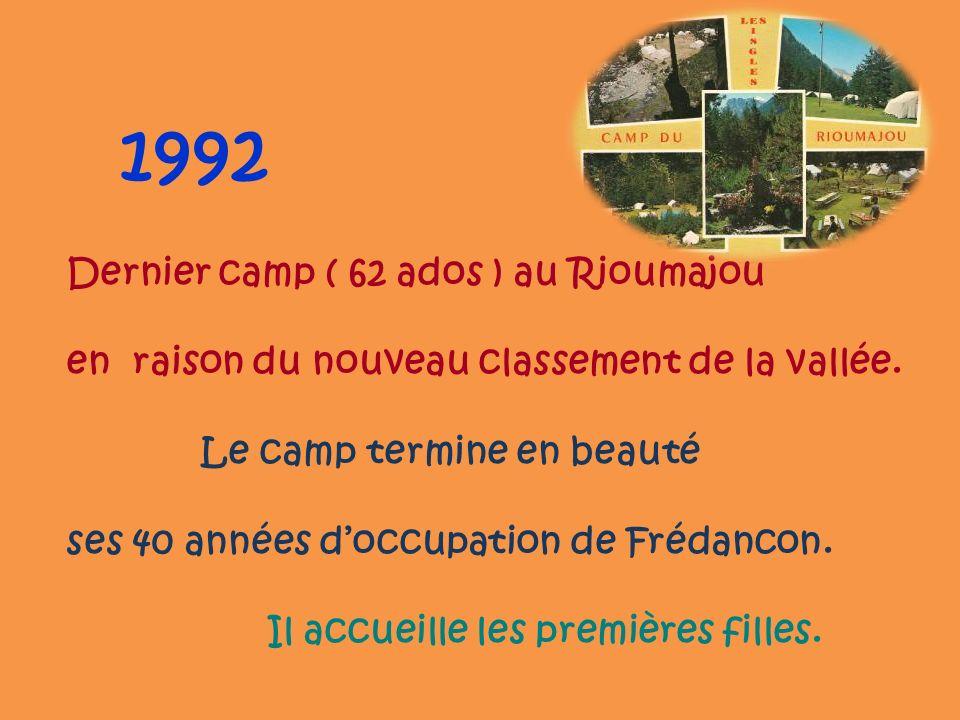 1992 Dernier camp ( 62 ados ) au Rioumajou en raison du nouveau classement de la vallée. Le camp termine en beauté ses 40 années doccupation de Frédan