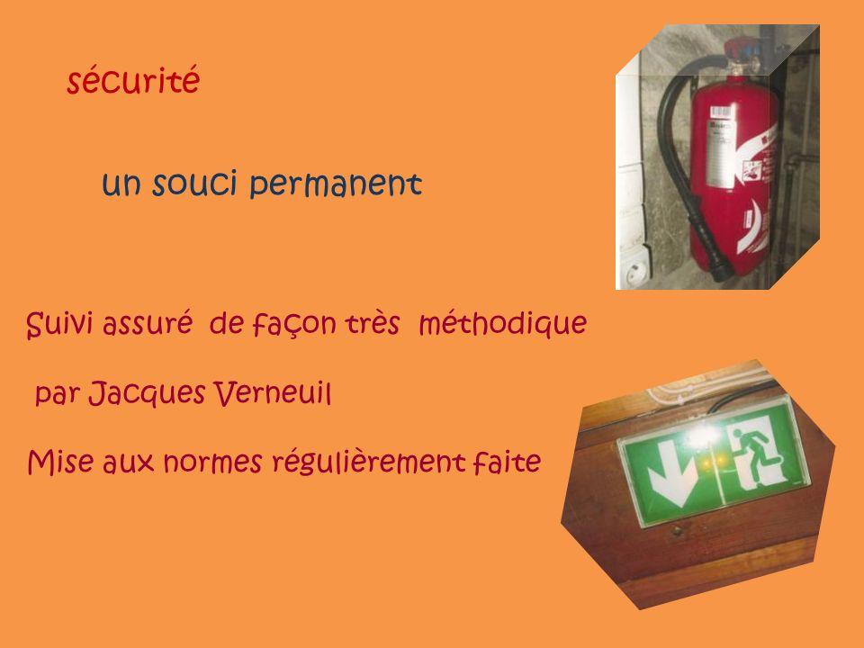 sécurité un souci permanent Suivi assuré de façon très méthodique par Jacques Verneuil Mise aux normes régulièrement faite