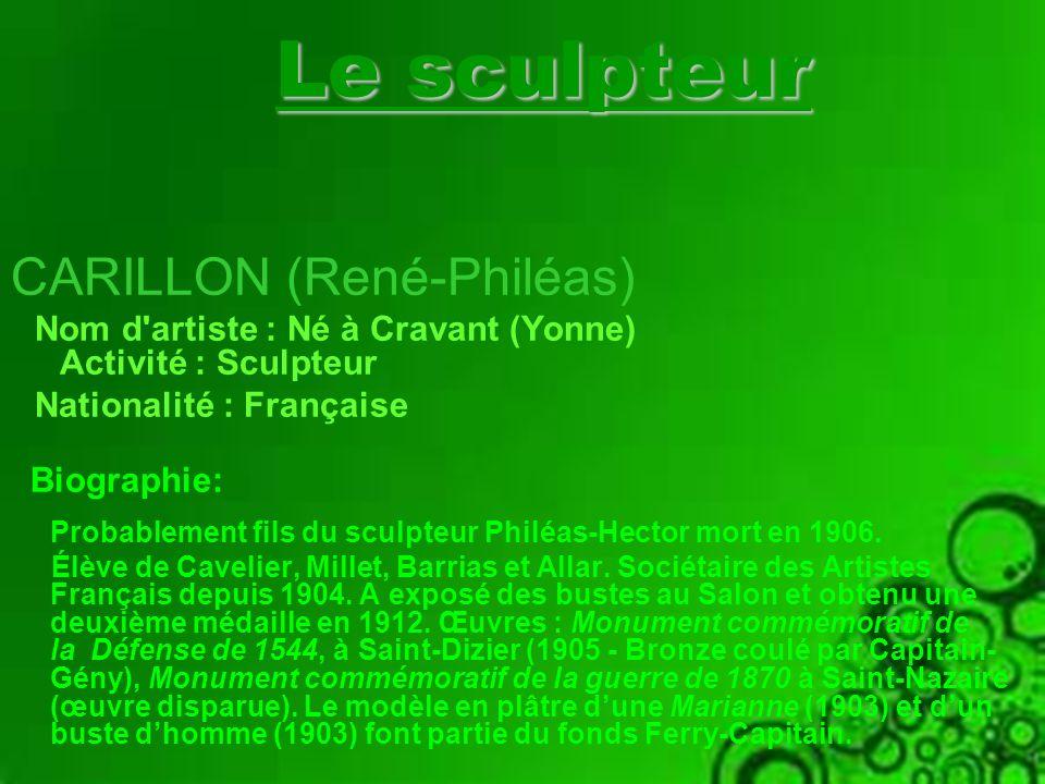 Le sculpteur CARILLON (René-Philéas) Nom d'artiste : Né à Cravant (Yonne) Activité : Sculpteur Nationalité : Française Biographie: Probablement fils d