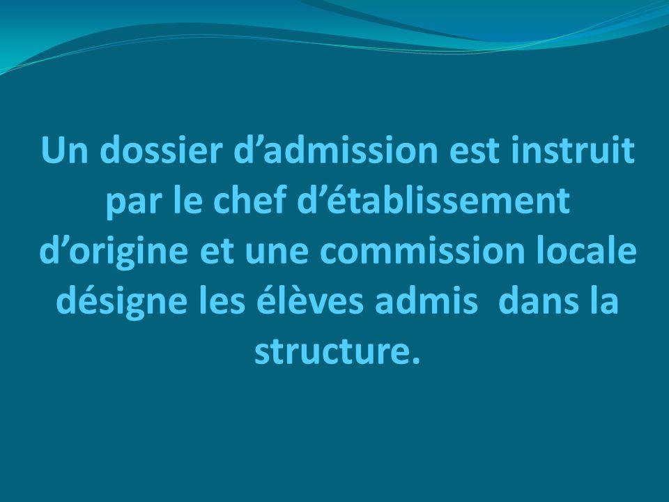 Un dossier dadmission est instruit par le chef détablissement dorigine et une commission locale désigne les élèves admis dans la structure.