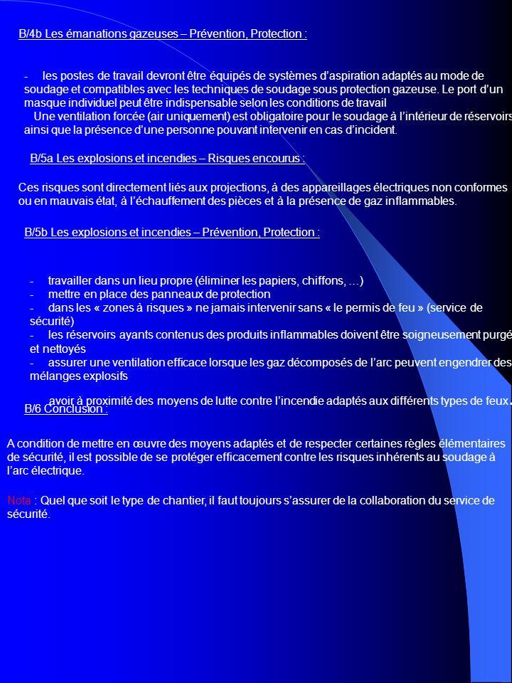 B/4b Les émanations gazeuses – Prévention, Protection : - les postes de travail devront être équipés de systèmes daspiration adaptés au mode de soudage et compatibles avec les techniques de soudage sous protection gazeuse.