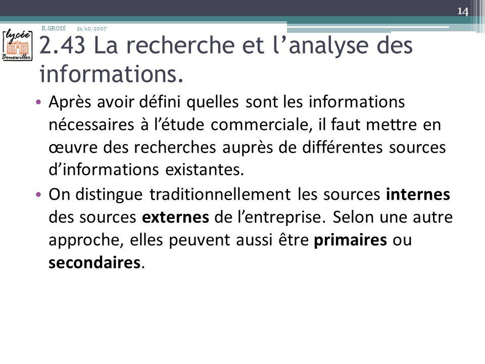 2.43 La recherche et lanalyse des informations. Après avoir défini quelles sont les informations nécessaires à létude commerciale, il faut mettre en œ