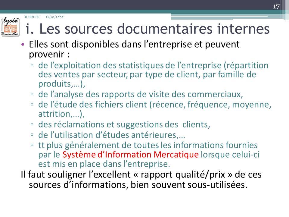 i. Les sources documentaires internes Elles sont disponibles dans lentreprise et peuvent provenir : de lexploitation des statistiques de lentreprise (