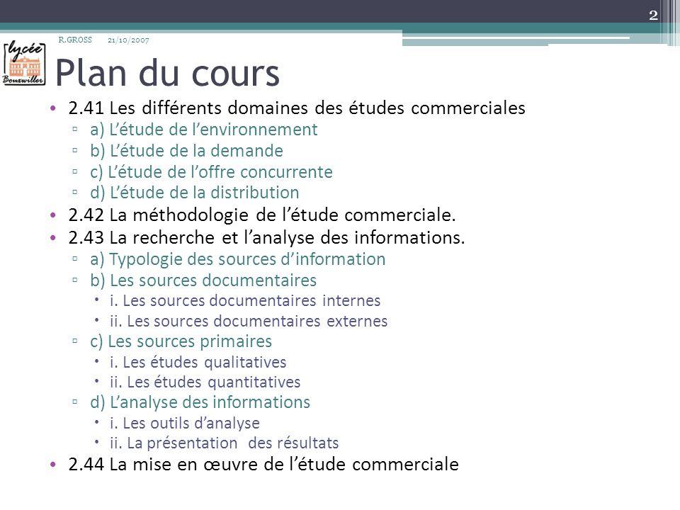 Plan du cours 2.41 Les différents domaines des études commerciales a) Létude de lenvironnement b) Létude de la demande c) Létude de loffre concurrente