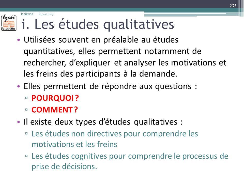 i. Les études qualitatives Utilisées souvent en préalable au études quantitatives, elles permettent notamment de rechercher, dexpliquer et analyser le