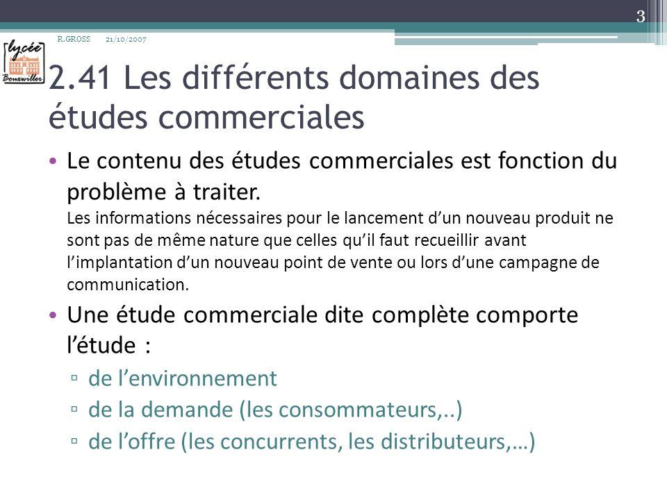 2.41 Les différents domaines des études commerciales Le contenu des études commerciales est fonction du problème à traiter. Les informations nécessair
