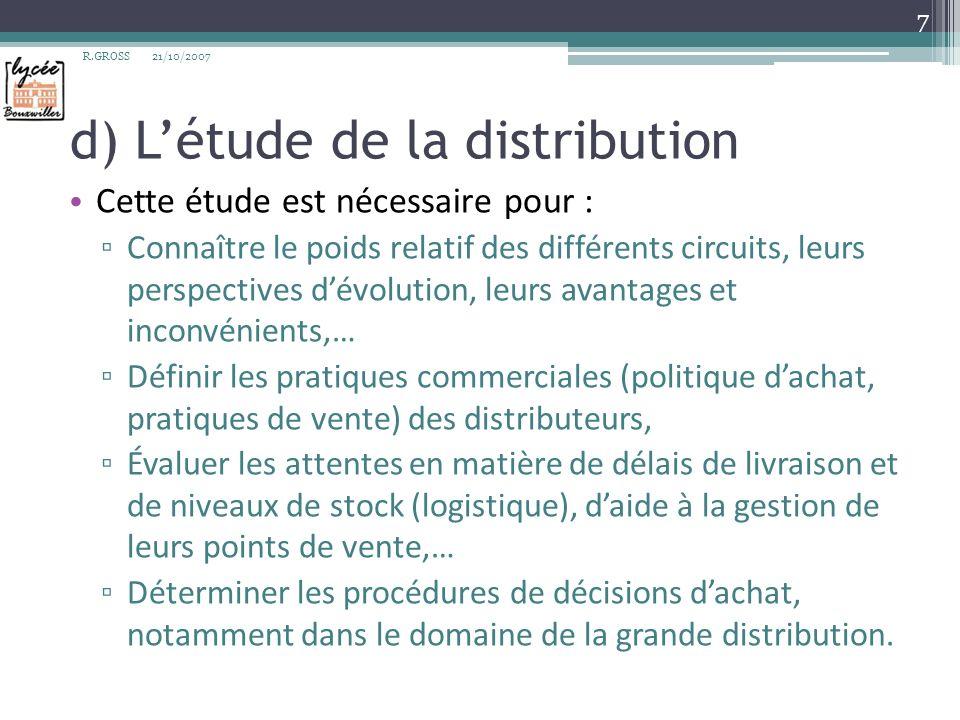 d) Létude de la distribution Cette étude est nécessaire pour : Connaître le poids relatif des différents circuits, leurs perspectives dévolution, leur