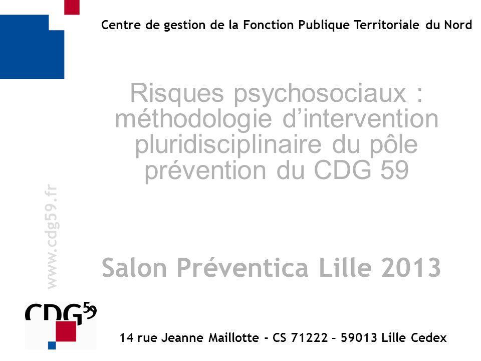 w w w. c d g 5 9. f r Centre de gestion de la Fonction Publique Territoriale du Nord Risques psychosociaux : méthodologie dintervention pluridisciplin