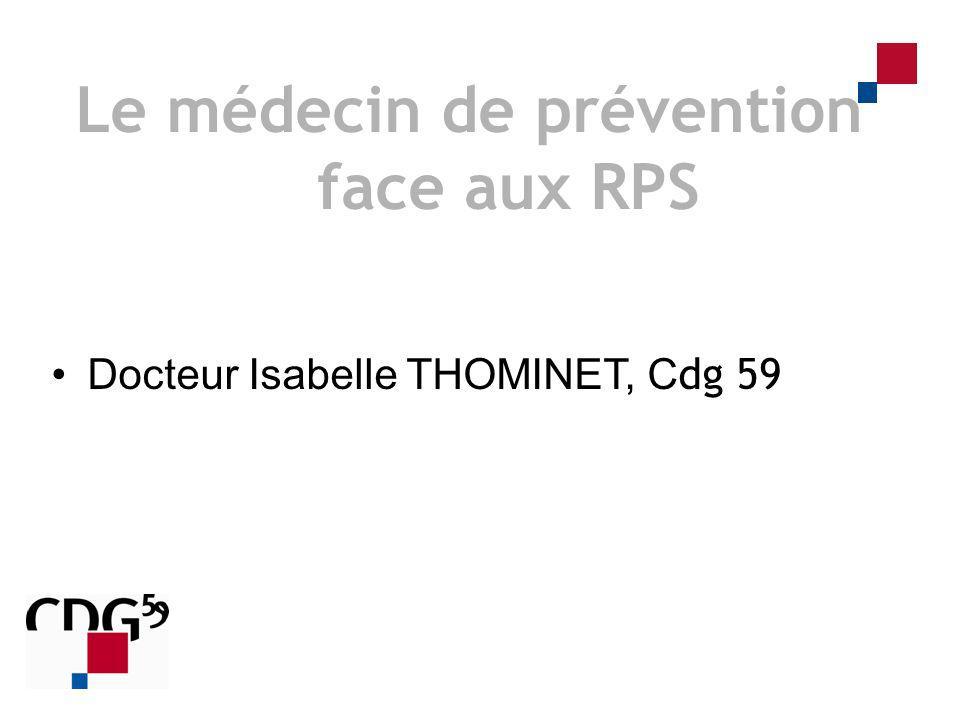 Docteur Isabelle THOMINET, C dg 59 Le médecin de prévention face aux RPS